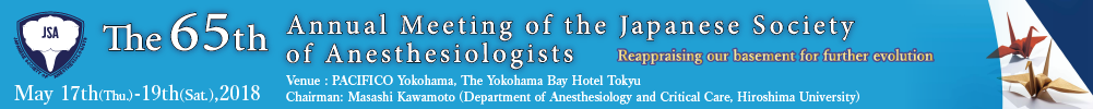 The 65th Annual Meeting of the Japanese Society of Anesthesiologists