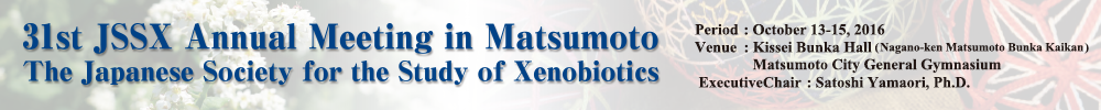 31th JSSX Annual Meeting in Matsumoto The Japanese Society for the Study of Xenobiotics
